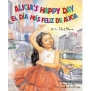 Alicia's Happy Day / El Dia Mas Feliz de Alicia by Meg Starr