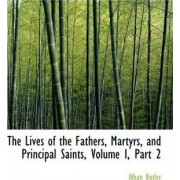 The Lives of the Fathers, Martyrs, and Principal Saints, Volume I, Part 2 by REV Fr Alban Butler