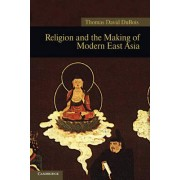 Religion and the Making of Modern East Asia by Thomas David DuBois