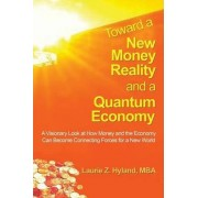Toward a New Money Reality and a Quantum Economy by Laurie Z Hyland Mba