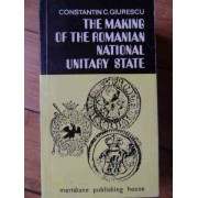 The Making Of The Romanian National Unitary State - Constantin C. Giurescu