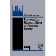 Guidelines for Preventing Human Error in Process Safety by USA Center for Chemical Process Safety