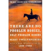 There are No Problem Horses, Only Problem Riders by Mary Twelveponies