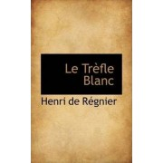 Le Tr Fle Blanc by Henri De Rgnier