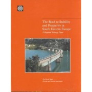 The Road to Stability and Prosperity in South Eastern Europe by World Bank