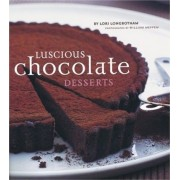 Luscious Chocolate Desserts by Lori Longbotham