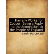 Hay Any Worke for Cooper; Being a Reply to the Admonition to the People of England by Martin Marprelate