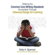 Making the Common Core Writing Standards Accessible Through Universal Design for Learning by Sally A. Spencer