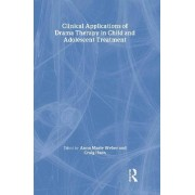 Clinical Applications of Drama Therapy in Child and Adolescent Treatment by Anna Marie Weber