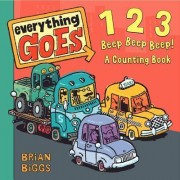 Everything Goes: 123 Beep Beep Beep!: A Counting Book by Brian Biggs