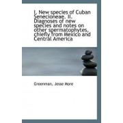 I. New Species of Cuban Senecioneae. II. Diagnoses of New Species and Notes on Other Spermatophytes, by Greenman Jesse More