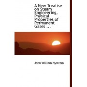 A New Treatise on Steam Engineering, Physical Properties of Permanent Gases ... by John William Nystrom