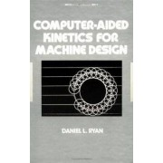 Computer-Aided Kinetics for Machine Design by Daniel L. Ryan