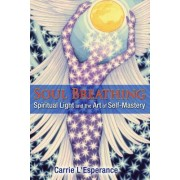 Soul Breathing: Spiritual Light and the Art of Self-Mastery
