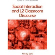 Social Interaction and L2 Classroom Discourse by Olcay Sert