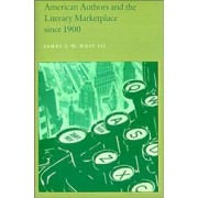 American Authors and the Literary Marketplace Since 1900 by James L. W. West