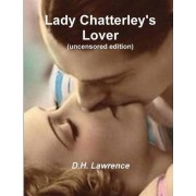 Lady Chatterley's Lover (Uncensored Edition) by D H Lawrence