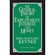 The General Theory of Employment, Interest and Money by John Maynard Keynes CB Fba