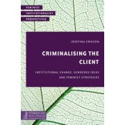 Criminalizing the Client: Institutional Change, Gendered Ideas, and Feminist Strategies