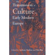 The Transmission of Culture in Early Modern Europe by Anthony Grafton