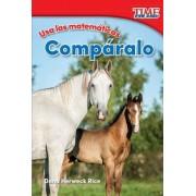 USA Las Matematicas: Comparalo (Use Math: Compare It) (Spanish Version) (Foundations Plus)