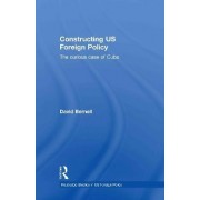 Constructing US Foreign Policy by David Bernell