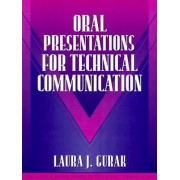 Oral Presentations for Technical Communication by Laura J. Gurak