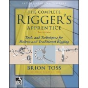The Complete Rigger's Apprentice: Tools and Techniques for Modern and Traditional Rigging by Brion Toss