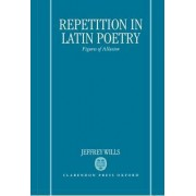 Repetition in Latin Poetry by Jeffrey Wills