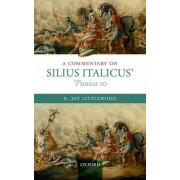 A Commentary on Silius Italicus' Punica 10 by R. Joy Littlewood