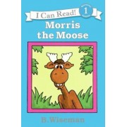 Morris the Moose by B Wiseman