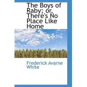 The Boys of Raby; Or, There's No Place Like Home by Frederick Avarne White