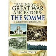Tracing Your Great War Ancestors: The Somme by Simon Fowler