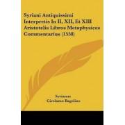 Syriani Antiquissimi Interpretis in II, XII, Et XIII Aristotelis Libros Metaphysices Commentarius (1558) by Syrianus