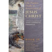 The Life, Passion, Death and Resurrection of Jesus Christ, Book IV