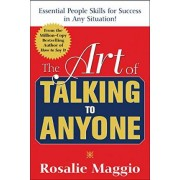 The Art of Talking to Anyone: Essential People Skills for Success in Any Situation by Rosalie Maggio
