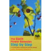 The Bach Flower Remedies Step by Step by Judy Howard