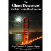 Ghost Detectives' Guide to Haunted San Francisco by Loyd Auerbach