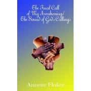The Final Call of My Awakening/the Sound of God's Callings by Annette Fluker