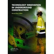 Technology Innovation in Underground Construction by Gernot Beer