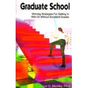 Graduate School: Winning Strategies for Getting in with or Without Excellent Grades