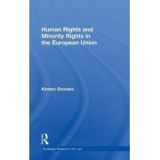 Human Rights and Minority Rights in the European Union by Kirsten Shoraka