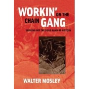 Workin' on the Chain Gang by Walter Mosley