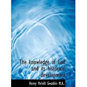 The Knowledge of God and Its Historical Development by Henry Melvill Gwatkin