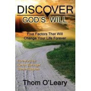 Discover God's Will--Five Factors That Will Change Your Life Forever by Thom O'Leary
