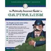 The Politically Incorrect Guide to Capitalism by Robert P. Murphy
