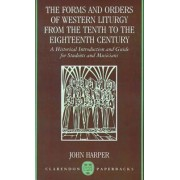 The Forms and Orders of Western Liturgy from the Tenth to the Eighteenth Century by John Harper