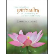 Incorporating Spirituality in Counseling and Psychotherapy by Geri Miller