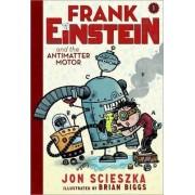 Frank Einstein and the Antimatter Motor: Book 1 by Jon Scieszka