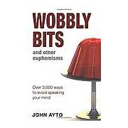 Wobbly Bits and Other Euphemisms: Over 3 000 Ways to Avoid Speaking Your Mind